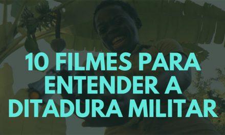 10 Filmes para entender a Ditadura Militar no Brasil