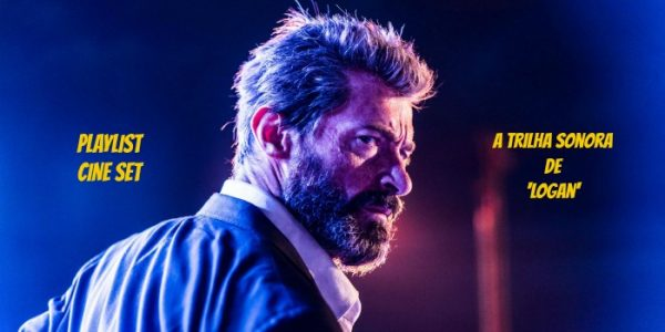 Playlist Cine Set – A Trilha Sonora de 'Logan'