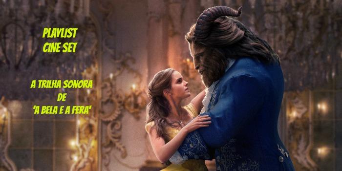 Playlist Cine Set – A Trilha Sonora de 'A Bela e a Fera'