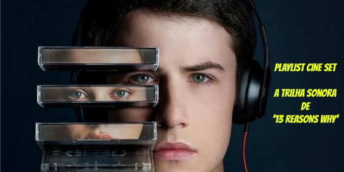 Playlist Cine Set – A Trilha Sonora de '13 Reasons Why'