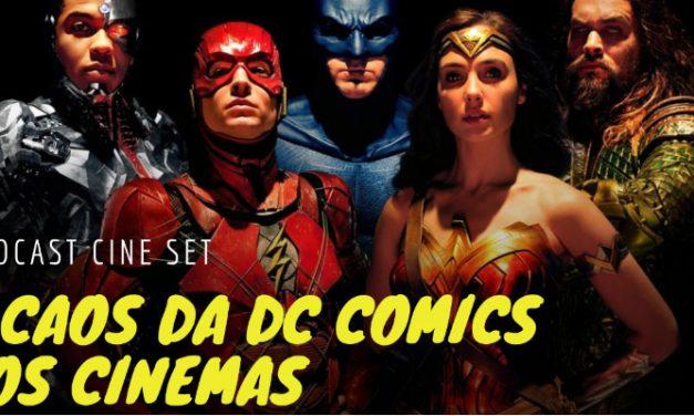 Podcast Cine Set: O Caos da DC Comics nos Cinemas