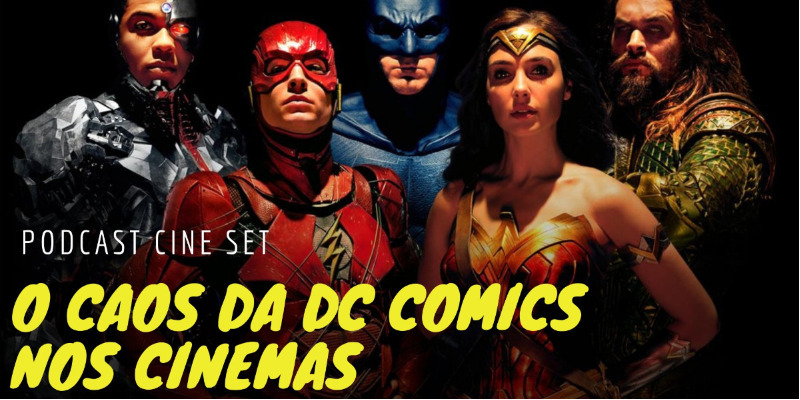 Podcast Cine Set: O Caos da DC Comics nos Cinemas