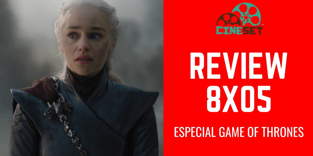 Game of Thrones 8×05:  Review, Pontos Altos e Baixos, Teorias