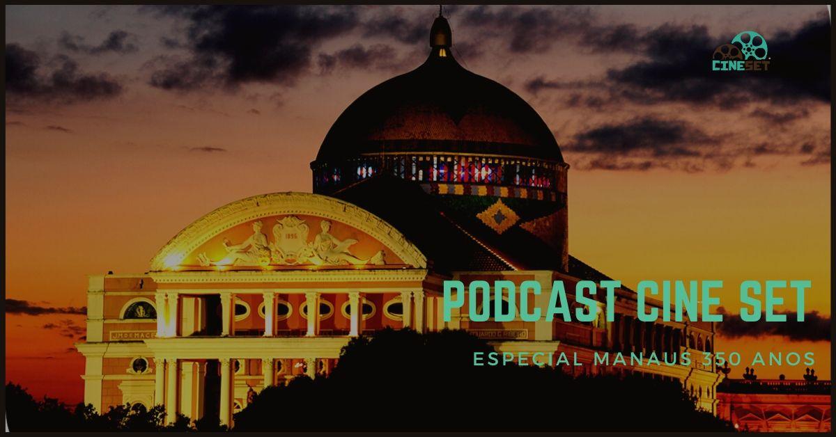 Podcast Cine Set #13 – Especial Manaus 350 Anos