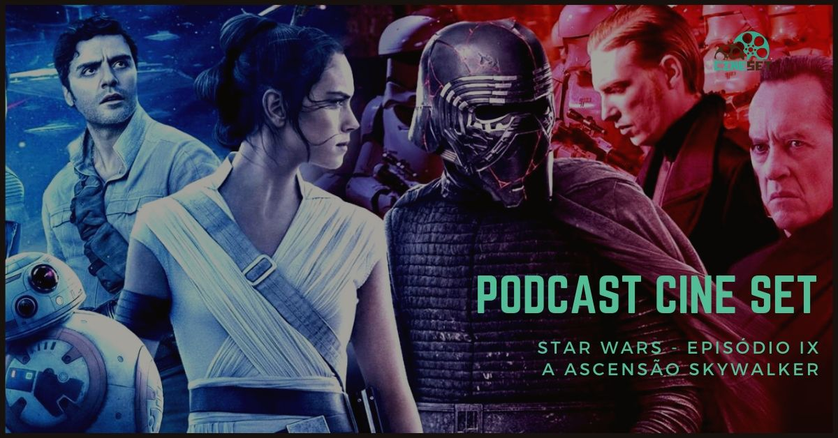 Podcast Cine Set #22: Star Wars: A Ascensão Skywalker (COM SPOILERS)