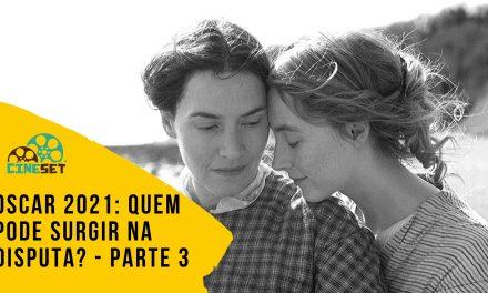 Oscar 2021: Quem Pode Surgir na Disputa? – Parte 3