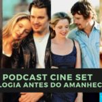 Podcast Cine Set #34: A Trilogia 'Antes do Amanhecer'