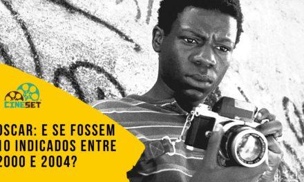 Oscar: E Se Fossem 10 Indicados entre 2000 a 2004?