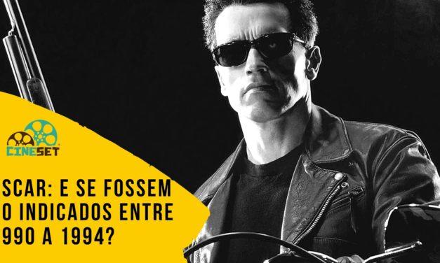 Oscar: E Se Fossem 10 Indicados entre 1990 a 1994?