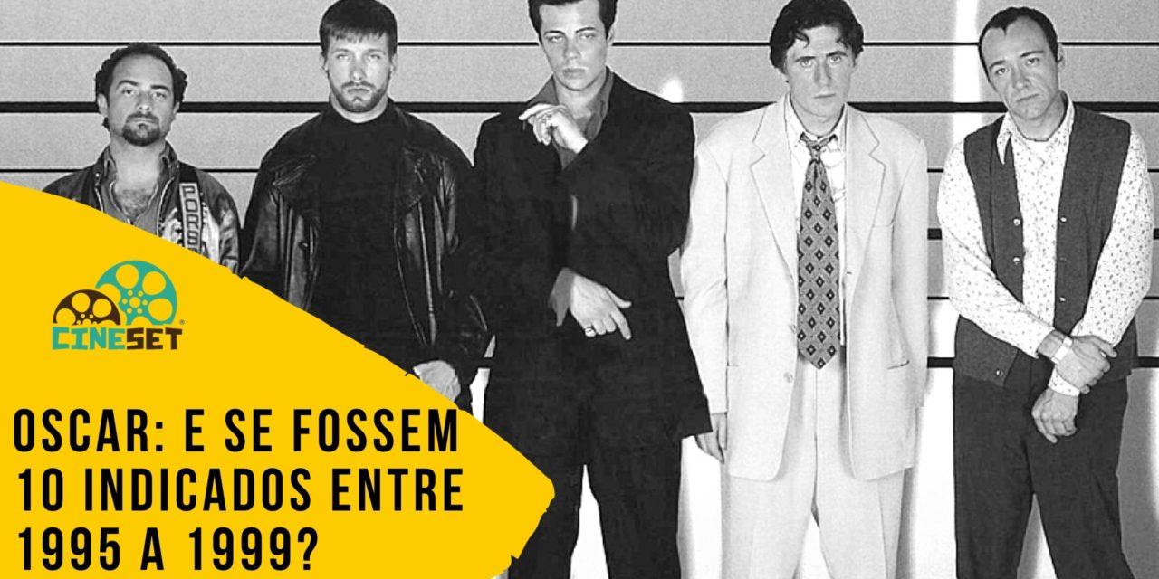 Oscar: E Se Fossem 10 Indicados entre 1995 a 1999?