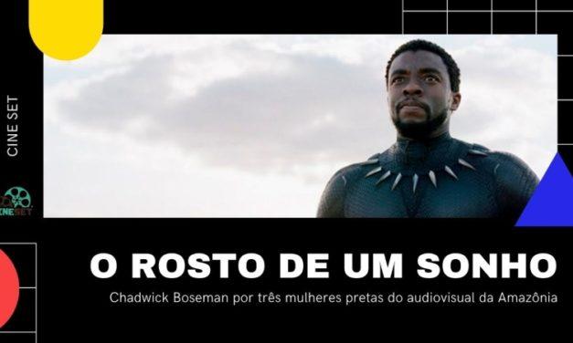 'O Rosto de um Sonho': Chadwick Boseman por três mulheres pretas do audiovisual da Amazônia