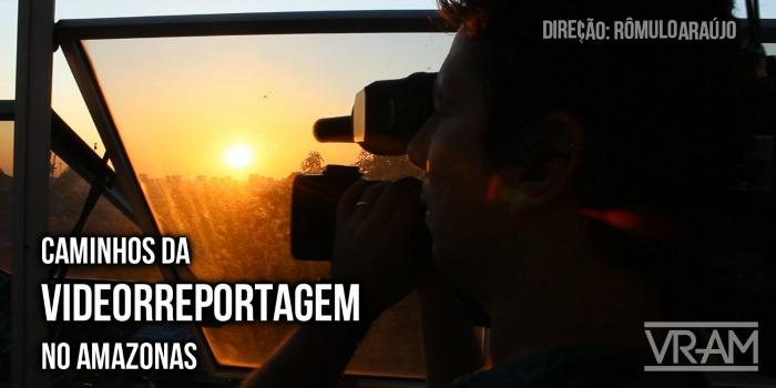 Caminhos da Videorreportagem no Amazonas, de Rômulo Araújo