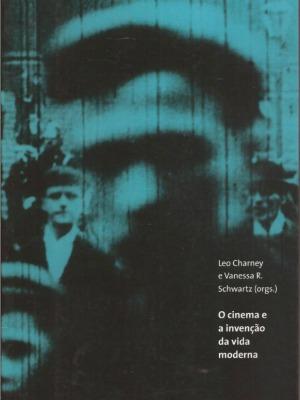 O Cinema e a Invenção da Vida Moderna, de Leo Charney e Vanessa R. Schwartz
