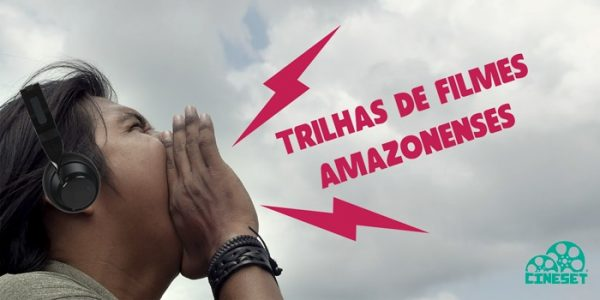 Playlist Cine Set: Trilhas de Filmes Amazonenses