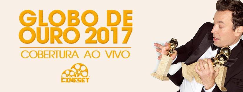 Cine Set realiza cobertura em tempo real do Globo de Ouro 2017, neste domingo