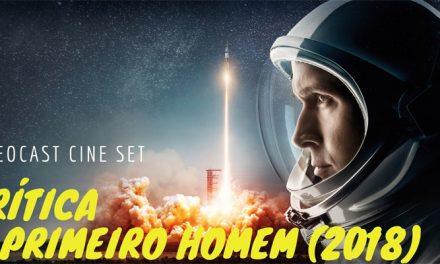 Videocast Cine Set – O Primeiro Homem (2018), de Damien Chazelle