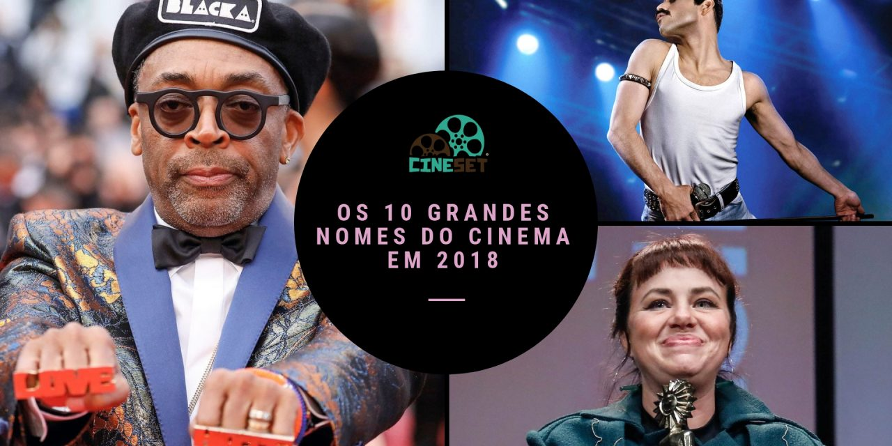 Retrospectiva 2018: os 10 Grandes Nomes do Ano no Cinema
