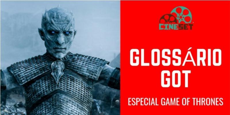 Game of Thrones: Glossário dos Principais Termos da Saga