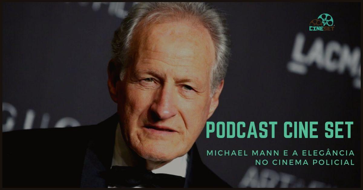 Podcast Cine Set #18: Michael Mann e a elegância no cinema policial