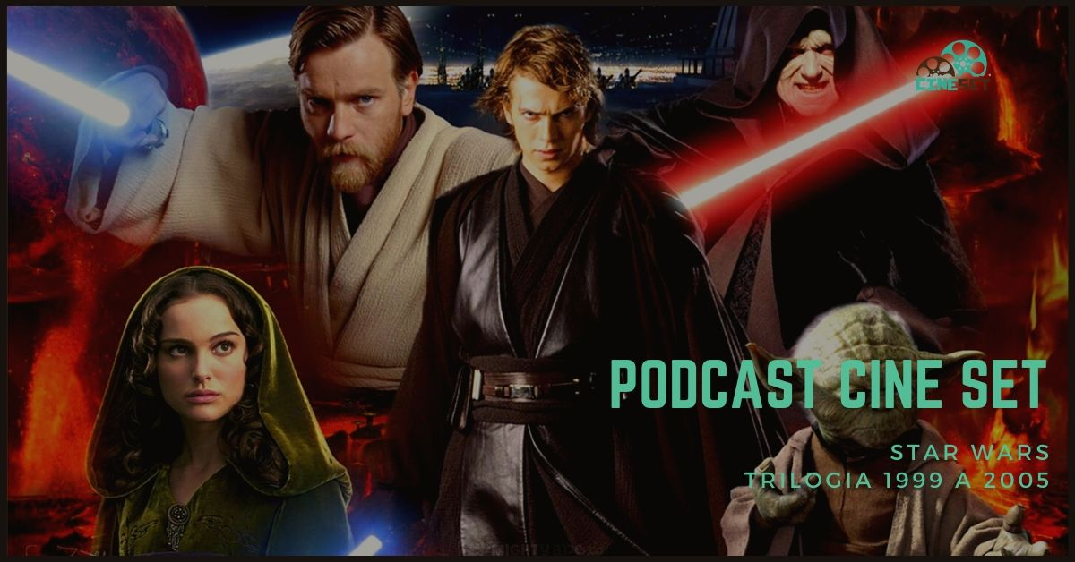 Podcast Cine Set #20: Star Wars: Trilogia Prequel (1999-2005)