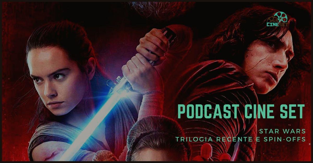 Podcast Cine Set #21: Star Wars – Nova Trilogia e Spin-offs