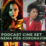 Podcast Cine Set #31: Cinema na Pandemia do Coronavírus
