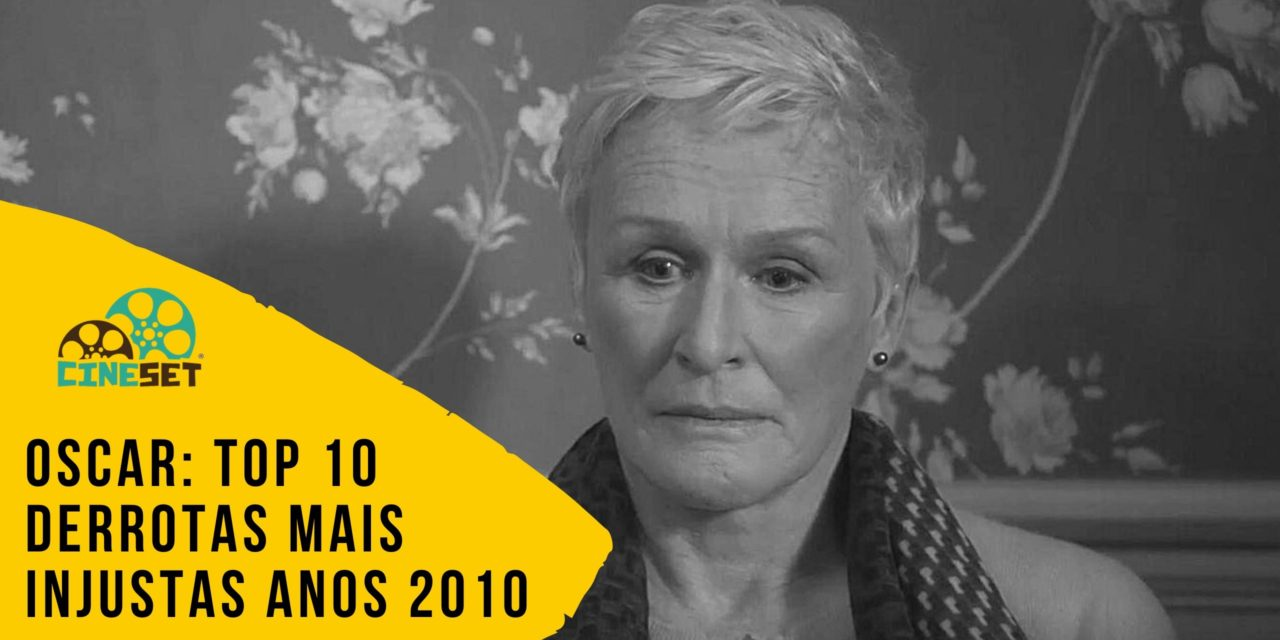 Oscar: TOP 10 Derrotas Mais Injustas nos Anos 2010