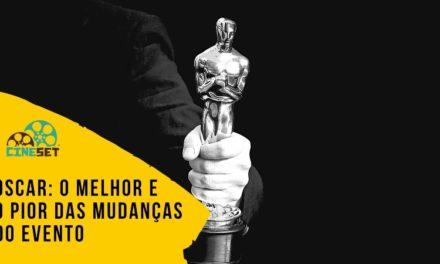Oscar: O Melhor e o Pior das Mudanças do Evento