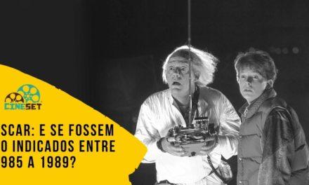 Oscar: E Se Fossem 10 Indicados entre 1985 a 1989?