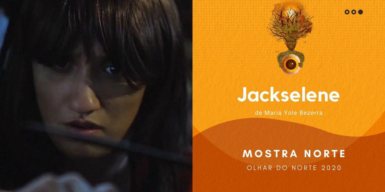 Olhar do Norte 2020 – Mostra Competitiva Norte: 'Jackselene', de Maria Yole Bezerra