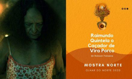 Olhar do Norte 2020 – Mostra Competitiva Norte: 'Raimundo Quintela, o Caçador de Vira Porco', de Robson Fonseca