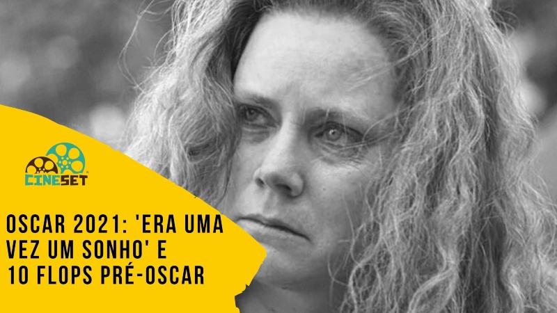 Oscar 2021: 'Era uma vez um Sonho' e os 10 flops pré-Oscar
