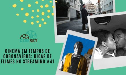 Cinema em Tempos de Coronavírus: Dicas de Filmes no Streaming #41