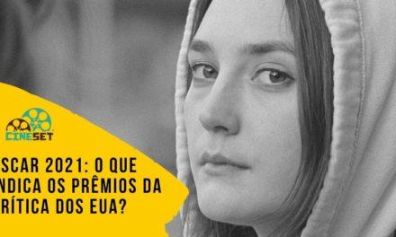 Oscar 2021: O Que Indica os Prêmios da Crítica dos EUA?