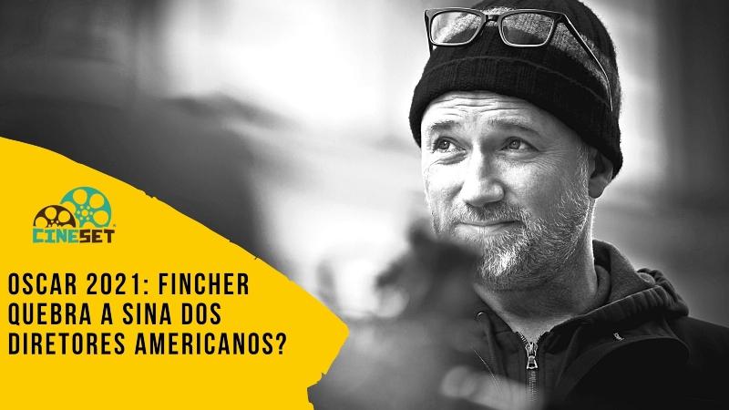 Oscar 2021: David Fincher quebra a sina recente dos americanos em Direção?