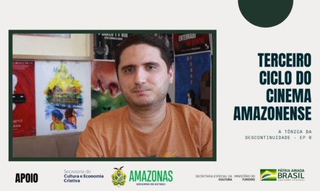 Websérie Terceiro Ciclo do Cinema Amazonense – Ep 6: A Tônica da Descontinuidade