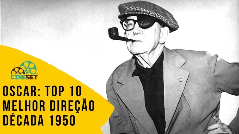 Oscar: TOP 10 Ganhadores de Melhor Direção na Década de 1950