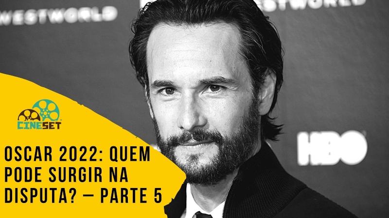 Oscar 2022: Quem Pode Surgir na Disputa? – Parte 5