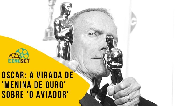 Oscar: A Virada histórica de 'Menina de Ouro' sobre 'O Aviador'