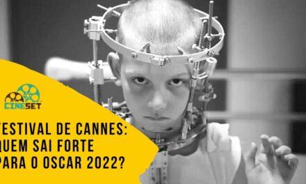Festival de Cannes: Quem Sai Forte para o Oscar 2022?