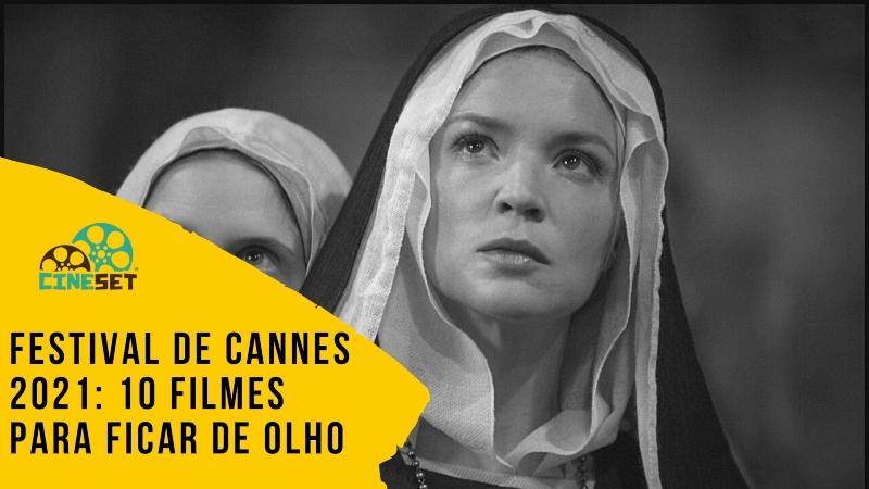 Festival de Cannes 2021: 10 Filmes para Ficar de Olho