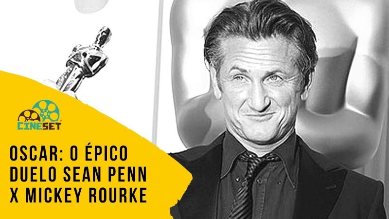 Oscar: O Épico Duelo Sean Penn x Mickey Rourke