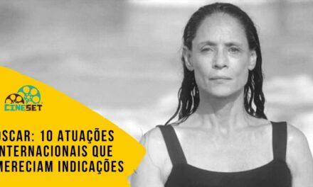 Oscar: 10 Atuações Internacionais que Mereciam Indicações