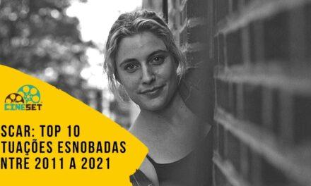 Oscar: TOP 10 Atuações Esnobadas entre 2011 a 2021