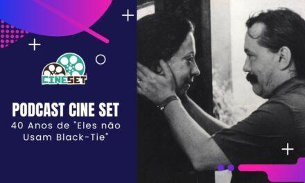 """Podcast Cine Set #40 – 40 Anos de """"Eles não Usam Black-Tie"""", de Leon Hirzman"""