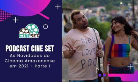 Podcast Cine Set #39 – As Novidades do Cinema Amazonense em 2021 – Parte I