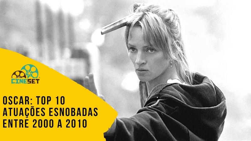Oscar: TOP 10 Atuações Esnobadas entre 2000-2010