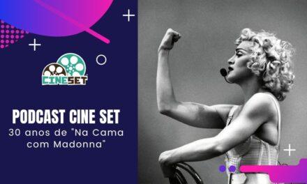 Podcast Cine Set #42: 30 Anos de 'Na Cama com Madonna'