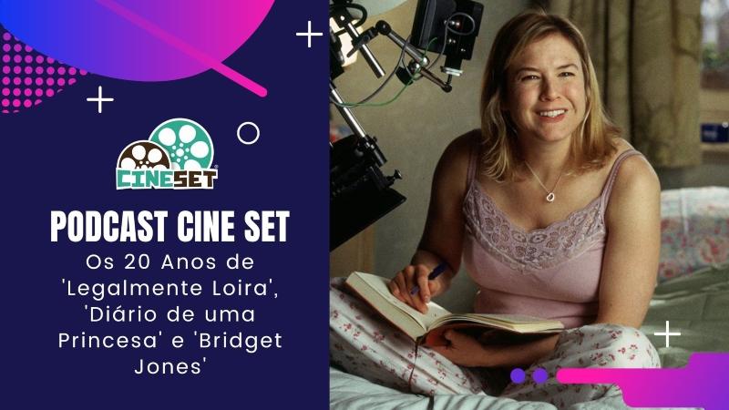 Podcast Cine Set #41: Os 20 Anos de 'Legalmente Loira', 'Diário de uma Princesa' e 'Bridget Jones'