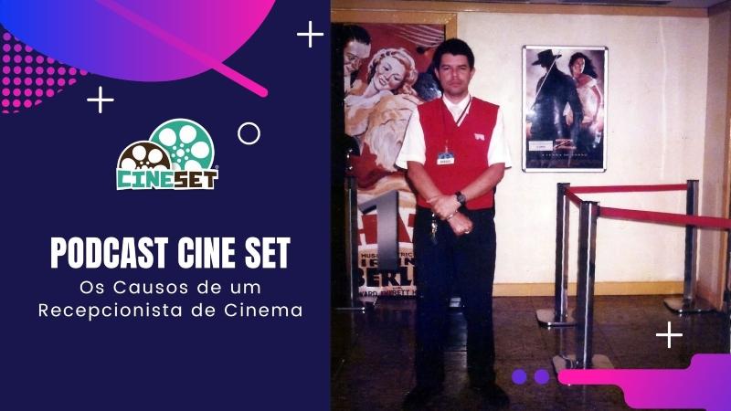 Podcast Cine Set #44 – Os Causos de um Recepcionista de Cinema